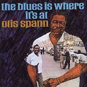 Otis Spann: The Blues Is Where It's At