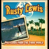 Rusty Lewis: Postcards from the Third World [Digipak]