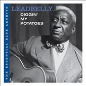 Lead Belly: The Essential Blue Archive: Diggin' My Potatoes