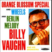 Billy Vaughn/Billy Vaughn & His Orchestra: Orange Blossom Special and Wheels/Berlin Melody