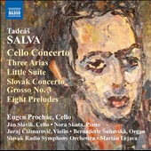 Tadeás Salva: Cello Concerto; Little Suite; Slovak Concerto Grosso No. 3 et al. / Eugen Prochac, cello