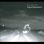 Beau Houston: Rogue Renaissance [Digipak]
