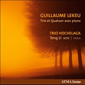 Guillaume Lekeu: Trio for Piano and Strings; Quartet for Piano and Strings / Trio Hochelaga, Teng Li, viola