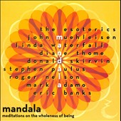 Mandala - Choral works by Roger Nelson; Diane Thorme; Mark Adamo; Stephen Paulus; Donald Skirvin et al. /  The Esoterics