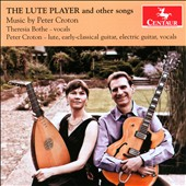 The Lute Player and Other Songs / Theresia Bothe, vocals; Peter Croton, lutes, early-classical guitar, electric guitars, electric bass, vocals