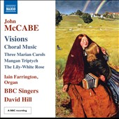 John McCabe (b. 1939): Visions - Music for Chorus / BBC Singers, Iain Farrington, organ