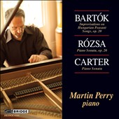 Bartok: Improvisations on Hungarian Peasant Songs; Rosza: Piano Sonata; Carter: Piano Sonata / Martin Perry, piano