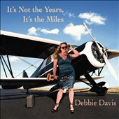 Debbie Davis: It's Not the Years, It's the Miles [Digipak]
