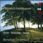 Hofmann: Octet, Op. 80; Serenade, Op. 65; Sextett, Op. 25 / Berolina Ensemble