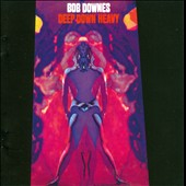 Bob Downes: Deep Down Heavy