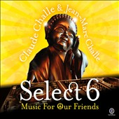 Claude Challe/Jean Marc-Challe: Select 6: Music for Our Friends