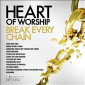 Various Artists: Heart of Worship: Break Every Chain [4/15]