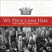 Times Square Church Mass Choir/Time Square Church Choir: We Proclaim Him