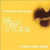 Norwegian Wind Ensemble: The Brass from Utopia: A Frank Zappa Tribute [Digipak] *