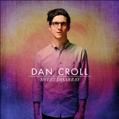 Dan Croll: Sweet Disarray [4/1] *