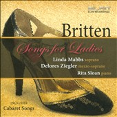 Britten: Songs for Ladies / Linda Mabbs, soprano; Delores Ziegler, mz; Rita Sloan, piano