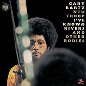 Gary Bartz: I've Known Rivers & Other Bodies