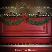 Christine Brown: Classic Christmas: Solo Piano