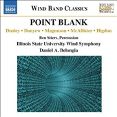 Wind Band Classics - 'Point Blank': Works of Dooley, Danyew, Magnuson, McAllister & Higdon / Illinois State Univ. Wind Symphony; Belongia. Ben Stiers, percussion.