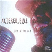 Altered Five Blues Band: Cryin' Mercy