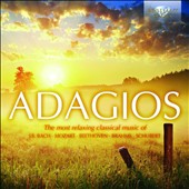 Adagios: The most relaxing classical music of Bach, Mozart, Beethoven, Brahms, Schubert, Dvorak, Ravel, Marcello, Grieg, Mahler et al. / various artsts