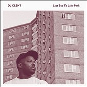 DJ Clent: Last Bus To Lake Park [Digipak]