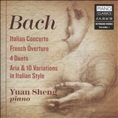 J.S. Bach: Italian Concerto; French Overture; 4 Duets; Aria & 10 Variations in the Italian Style / Yuan Sheng, piano