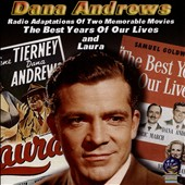 Dana Andrews (Actor): Radio Adaptations of Two Memorable Movies: The Best Years of Our Lives & Laura