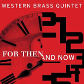 For Then and Now: Chamber Works for Brass, by Bitensky, Monteverdi, Jalbert, Colson et al. / Western Brass Quintet
