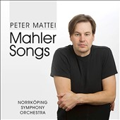 Mahler: Orchestral Songs / Peter Mattei, baritone; Norrköping SO; Jochen Rieder