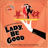 Encores! Orchestra: Lady, Be Good [2015 Encores! Cast Recording]