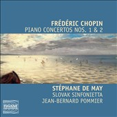 Frédéric Chopin: Piano Concertos Nos. 1 & 2 / Stephane De May, piano; Slovak Sinf., Pommier