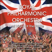 Royal Philharmonic Orchestra: Last Night Of The Proms - works by Rossini, Tchaikovsky, Sousa, Britten and many, many more! / Goldsmiths Choral Union; Lucy Parham, piano