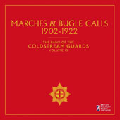 The Band of the Coldstream Guards, Vol. 15: Marches & Bugle Calls 1902-1922
