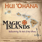 Hui 'Ohana: Magic Islands: Rediscovering the Best of Hui Ohana *