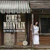 Various Artists: Come to the Mountain: Old Time Music for Modern Times