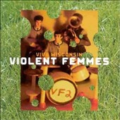 Violent Femmes: Viva Wisconsin