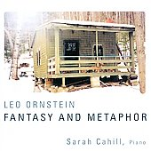 Fantasy and Metaphor - Leo Ornstein: Fantasy Pieces, Metaphors, etc / Sarah Cahill