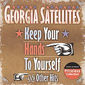 The Georgia Satellites: Keep Your Hands To Yourself and Other Hits *