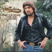 Waylon Jennings: Are You Ready for the Country
