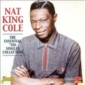 Nat King Cole: Essential 50's Singles Collection