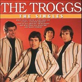 The Troggs: The Singles