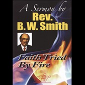 Rev. B.W. Smith: Faith Tested by Fire