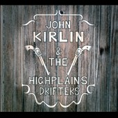 The High Plains Drifters/John Kirlin: John Kirlin & the Highplains Drifters [Digipak]