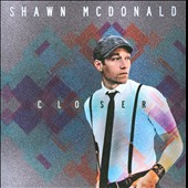 Shawn McDonald: Closer