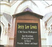 Jerry Lee Lewis: Old Time Religion: Rare Recordings of Jerry Lee Lewis in Church Preachin', Shoutin' and Singin' [Digipak]