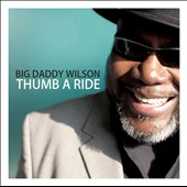 Big Daddy Wilson: Thumb A Ride *