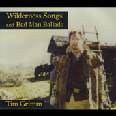 Tim Grimm: Wilderness Songs and Bad Man Ballads
