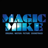 Original Soundtrack: Magic Mike [Original Soundtrack]