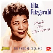 Ella Fitzgerald: Thanks for the Memory: The Voice of Elegance
